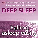 Falling asleep easily: Get Deep Sleep with a Guided Imagery Program by the Sea and the Progressive Muscle relaxation Audiobook by Franziska Diesmann, Torsten Abrolat Narrated by Colin Griffiths-Brown