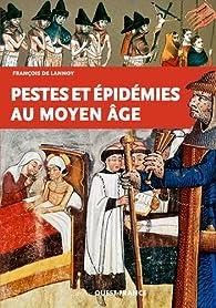 Pestes et épidémies au Moyen Age par François de Lannoy