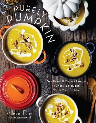 Purely Pumpkin: More Than 100 Seasonal Recipes to Share, Savor, and Warm Your Kitchen (Halloween Food Ideas With Fruit)