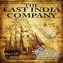 The East India Company: A History From Beginning to End Audiobook by  Hourly History Narrated by John Riddle