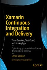 Xamarin Continuous Integration and Delivery: Team Services, Test Cloud, and HockeyApp Kindle Edition