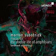 Morton Subotnick: Music for The Double Life of Amphibians