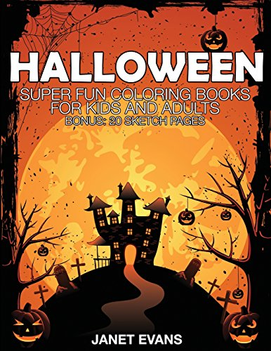 Halloween: Super Fun Coloring Books for Kids and Adults (Bonus: 20 Sketch Pages) (Halloween Adult Activities)