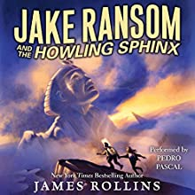 Jake Ransom and the Howling Sphinx Audiobook by James Rollins Narrated by Pedro Pascal