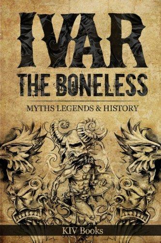 Ivar The Boneless: Myths Legends & History: Volume 1 (Vikings) por KIV Books