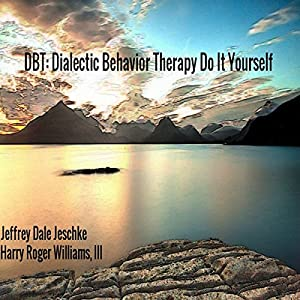 DBT: Dialectic Behavior Therapy Do It Yourself Audiobook