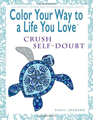 Download Color Your Way To A Life You Love: Crush Self-Doubt (A Self-Help Adult Coloring Book for Relaxation and Personal Growth) pdf epub