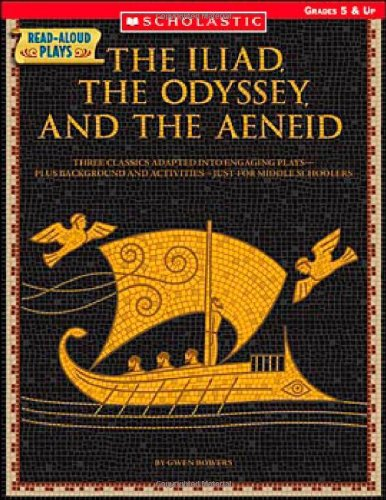 Download Read-Aloud Plays: The Iliad, the Odyssey, the Aeneid: Three Classics Adapted Into Engaging Plays—Plus Background and Activities—Just for Middle Schoolers pdf