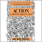 Action: A Book About Sex | Amy Rose Spiegel