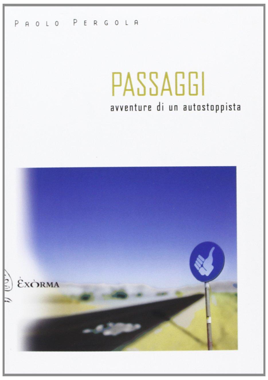 Passaggi. Avventure di un autostoppista Scritti traversi: Amazon.es: Pergola, Paolo: Libros en idiomas extranjeros