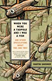 When You Were a Tadpole and I Was a Fish, Martin Gardner, 0374532419