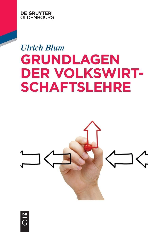 Grundlagen der Volkswirtschaftslehre (De Gruyter Studium) Taschenbuch – 7. November 2016 Ulrich Blum De Gruyter Oldenbourg 3110515466 Business/Economics