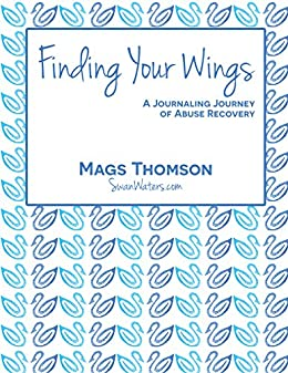 Finding Your Wings: A Journaling Journey of Abuse Recovery by [Thomson, Mags]