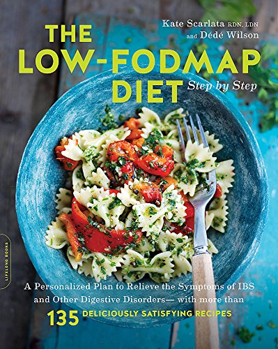 Diet Bowel Syndrome Irritable - The Low-FODMAP Diet Step by Step: A Personalized Plan to Relieve the Symptoms of IBS and Other Digestive Disorders--with More Than 130 Deliciously Satisfying Recipes