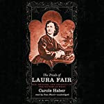 The Trials of Laura Fair: Sex, Murder, and Insanity in the Victorian West | Carole Haber