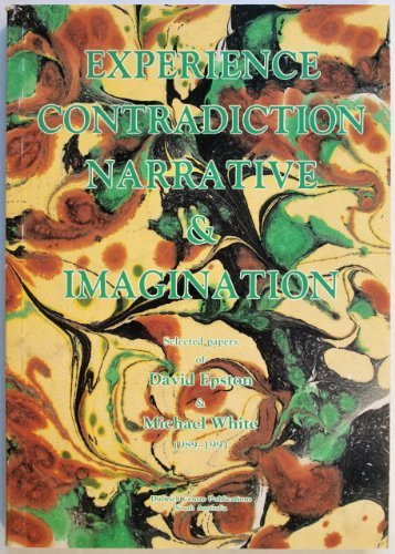 Experience, Contradiction, Narrative & Imagination: Selected papers of David Epston & Michael White 1989-1991