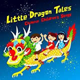 Little Dragon Tales: Chinese Childrens Songs