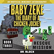 Baby Zeke Rescue Mission: The Diary of a Chicken Jockey, Book 3 - An Unofficial Minecraft Autobiography |  Dr. Block