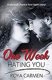One Week Hating You: One Week Series Book 2 (standalone)