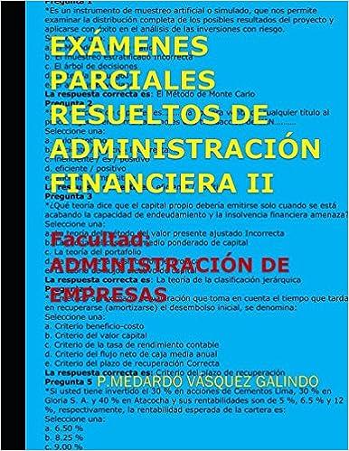 EXÁMENES PARCIALES RESUELTOS DE ADMINISTRACIÓN FINANCIERA II: Facultad: ADMINISTRACIÓN DE EMPRESAS: Amazon.es: P.MEDARDO VÁSQUEZ GALINDO: Libros