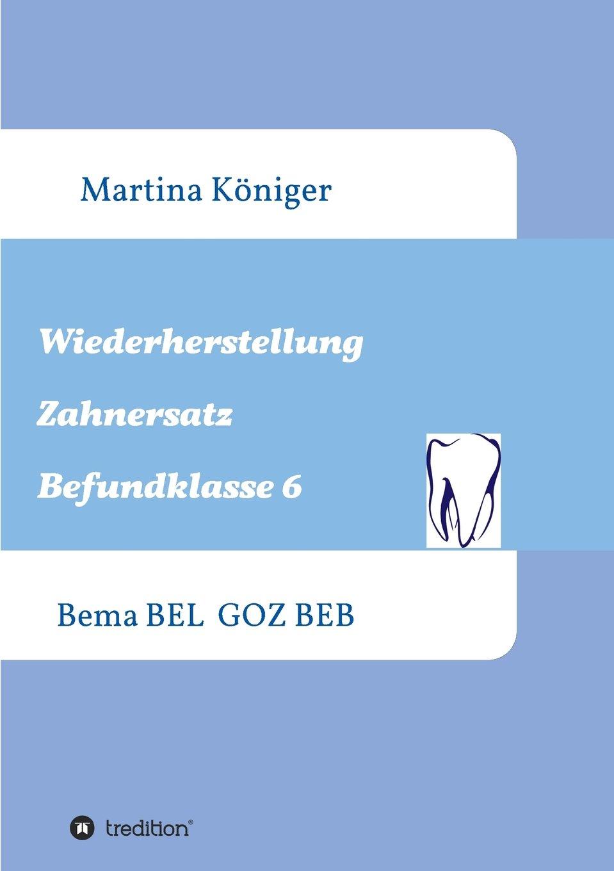 Wiederherstellung Zahnersatz Befundklasse 6: Bema BEL GOZ BEB