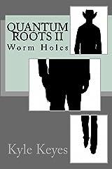 Quantum Roots II: Worm Holes (Volume 2) Paperback