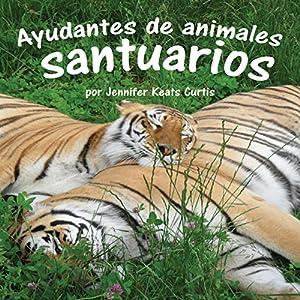 Ayudantes de animales: santuarios [Animal Helpers: Sanctuaries] Audiobook
