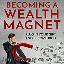 Becoming a Wealth Magnet: Plug in Your Gift and Become Rich Audiobook by Jay Lawson Narrated by Michael Stephenson