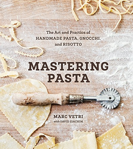 Mastering Pasta: The Art and Practice of Handmade Pasta, Gnocchi, and Risotto by Marc Vetri, David Joachim