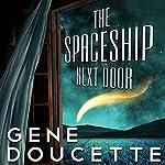 The Spaceship Next Door | Gene Doucette