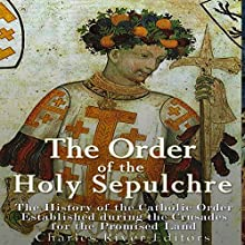 The Order of the Holy Sepulchre: The History of the Catholic Order Established During the Crusades for the Promised Land Audiobook by  Charles River Editors Narrated by Scott Clem