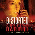 Distorted Audiobook by Christy Barritt Narrated by Carly Robins