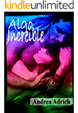 Algo Increíble: (Volumen Independiente) (Spanish Edition)
