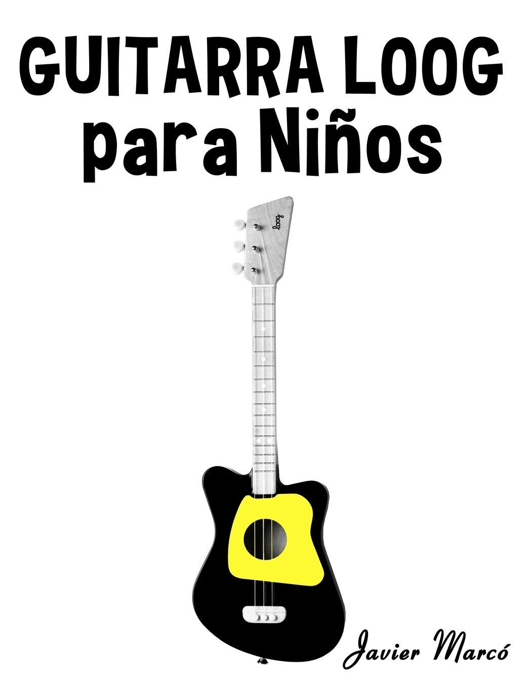 Guitarra Loog para Niños: Música Clásica, Villancicos de Navidad, Canciones Infantiles, Tradicionales y Folclóricas!: Amazon.es: Javier Marcó: Libros