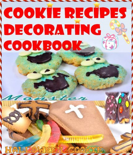 Cookie recipes : cookie decorating cookbook by Cookie recipes