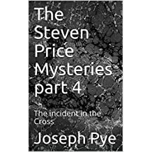 The Steven Price Mysteries part 4: The incident in the Cross