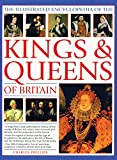 The Illustrated Encyclopedia of the Kings & Queens of Britain: A Magnificent And Authoritative History Of The Royalty Of Britain, The Rulers, Their ... And Families And The Pretenders To The Throne