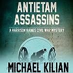 Antietam Assassins: The Harrison Raines Civil War Mysteries | Michael Kilian