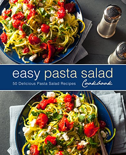 Easy Pasta Salad Cookbook: 50 Delicious Pasta Salad ()