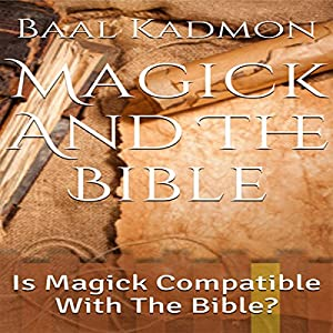 Magick and the Bible: Is Magick Compatible with the Bible? Audiobook