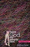 Thank God My Parents Died, Judith van Tonder, 0741452871
