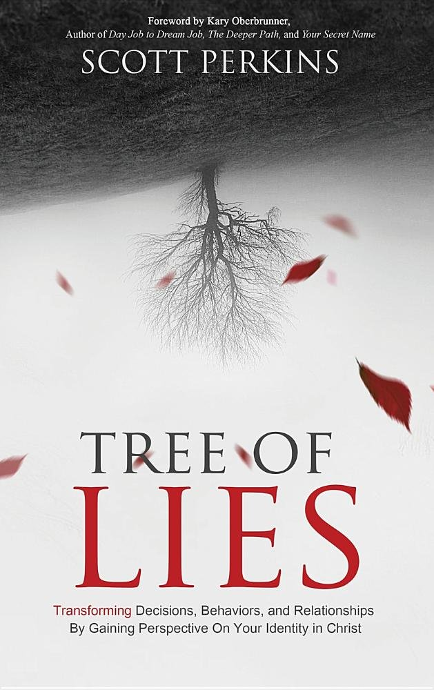 Tree of Lies: Transforming Decisions, Behaviors, and Relationships by Gaining Perspective on Your Identity in Christ pdf