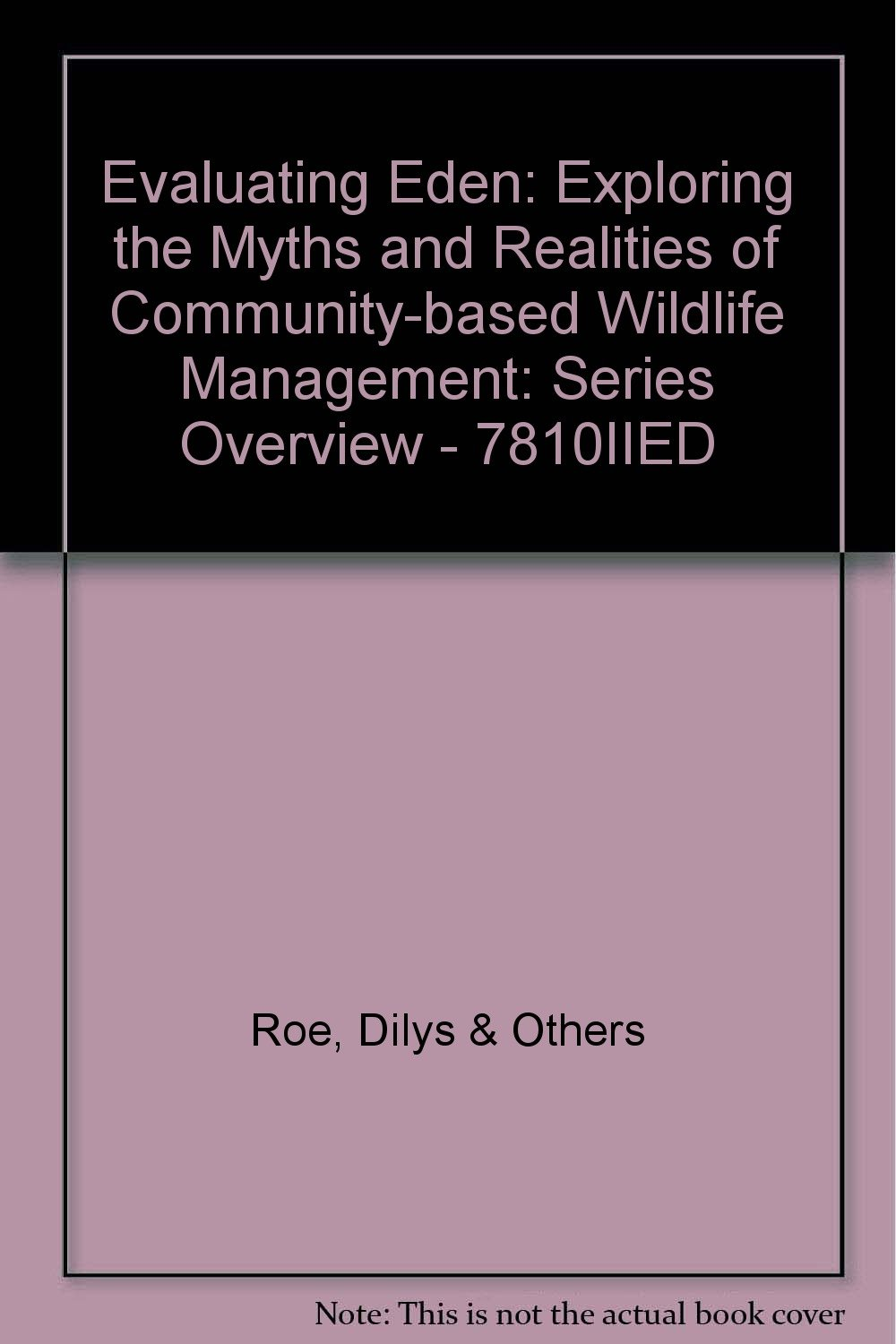 Evaluating Eden: Exploring the Myths and Realities of Community-based Wildlife Management: Series Overview - 7810IIED pdf