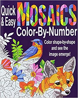 Amazon Com Quick Easy Mosaics Color By Number 9780998768526