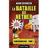 La Bataille du Nether: Minecraft - Les Aventures de Gameknight999, T2 (Lectures 8 - 12 ans)