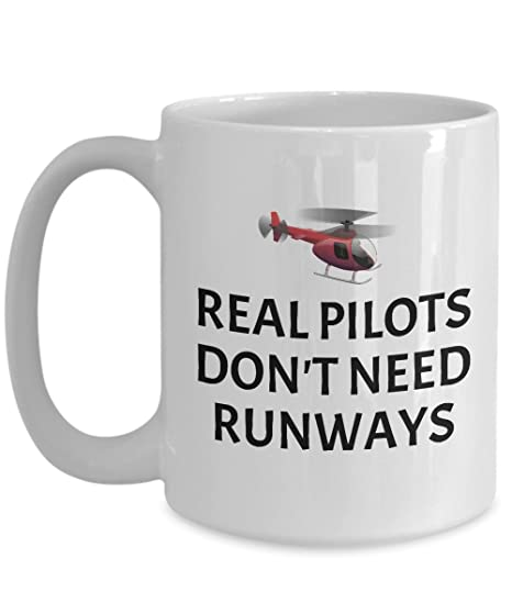 Funny Helicopter Pilot Mug - Helicopter Gift Idea - Real Pilots Don't Need Runways