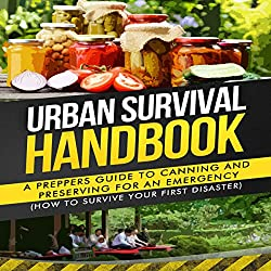 Urban Survival Handbook: A Prepper's Guide to Canning and Preserving for an Emergency