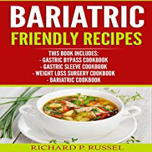 Bariatric Friendly Recipes: Gastric Bypass Cookbook, Gastric Sleeve Cookbook, Weight Loss Surgery Cookbook, Bariatric Cookbook Audiobook by Richard P. Russel Narrated by Alex Lancer