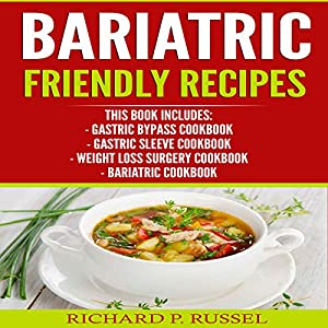 Bariatric Friendly Recipes: Gastric Bypass Cookbook, Gastric Sleeve Cookbook, Weight Loss Surgery Cookbook, Bariatric Cookbook Audiobook