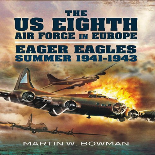 Download The US Eighth Air Force in Europe. Volume 1: Eager Eagles: Summer 1941 - 1943 pdf